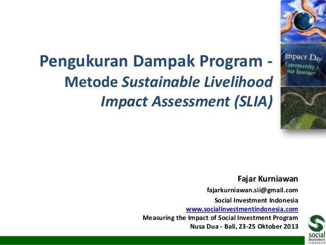 Pengukuran Dampak Program Metode Sustainable Livelihood Impact Assessment (SLIA)  Fajar Kurniawan fajarkurniawan.sii@gmail...