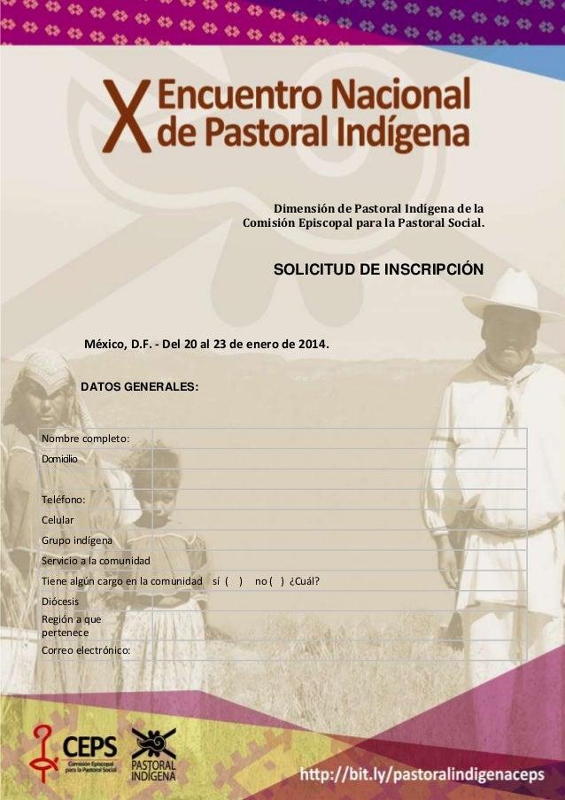 Dimensión de Pastoral Indígena de la Comisión Episcopal para la Pastoral Social.  SOLICITUD DE INSCRIPCIÓN  México, D.F. -...