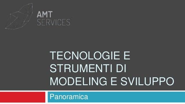 TECNOLOGIE E STRUMENTI DI MODELING E SVILUPPO Panoramica
