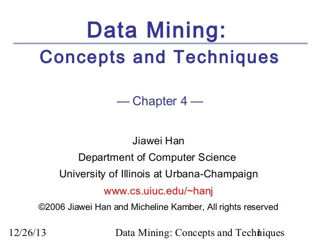 Data Mining: Concepts and Techniques — Chapter 4 — Jiawei Han Department of Computer Science University of Illinois at Urb...