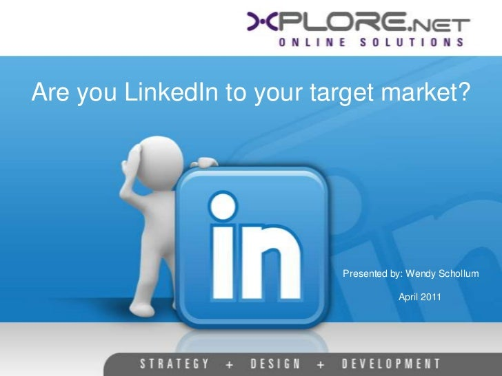 Are you LinkedIn to your target market?                           Presented by: Wendy Schollum                            ...