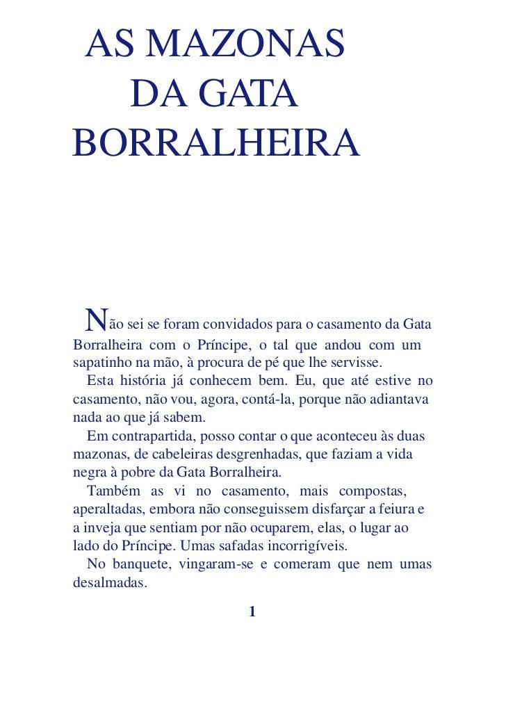 AS MAZONAS  DA GATABORRALHEIRA Não sei se foram convidados para o casamento da GataBorralheira com o Príncipe, o tal que a...