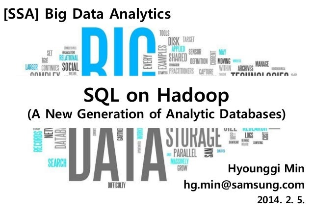 [SSA] Big Data Analytics  SQL on Hadoop  (A New Generation of Analytic Databases)  Hyounggi Min hg.min@samsung.com 2014. 2...