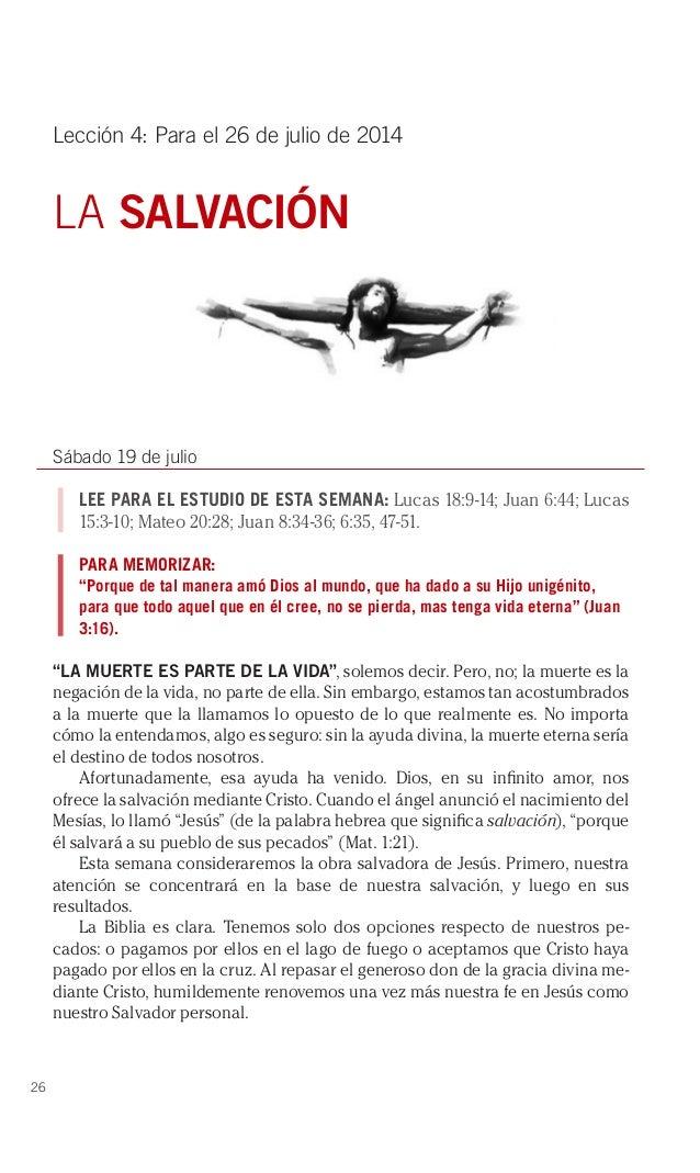 26 Lección 4: Para el 26 de julio de 2014 LA SALVACIÓN Sábado 19 de julio LEE PARA EL ESTUDIO DE ESTA SEMANA: Lucas 18:9-1...