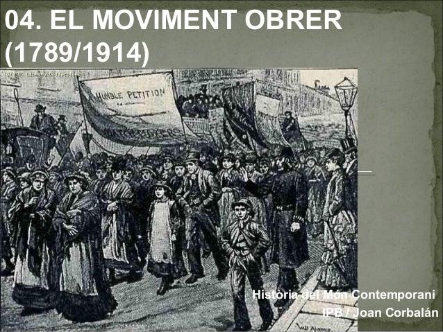 04. EL MOVIMENT OBRER (1789/1914) Història del Món Contemporani IPB / Joan Corbalán