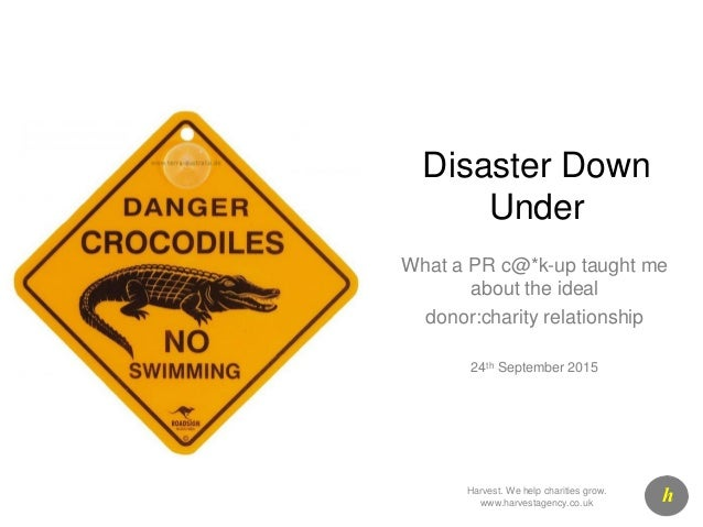Disaster Down Under What a PR c@*k-up taught me about the ideal donor:charity relationship 24th September 2015 hHarvest. W...
