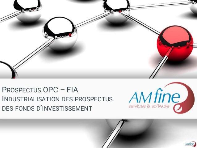 PROSPECTUS OPC – FIA INDUSTRIALISATION DES PROSPECTUS DES FONDS D'INVESTISSEMENT