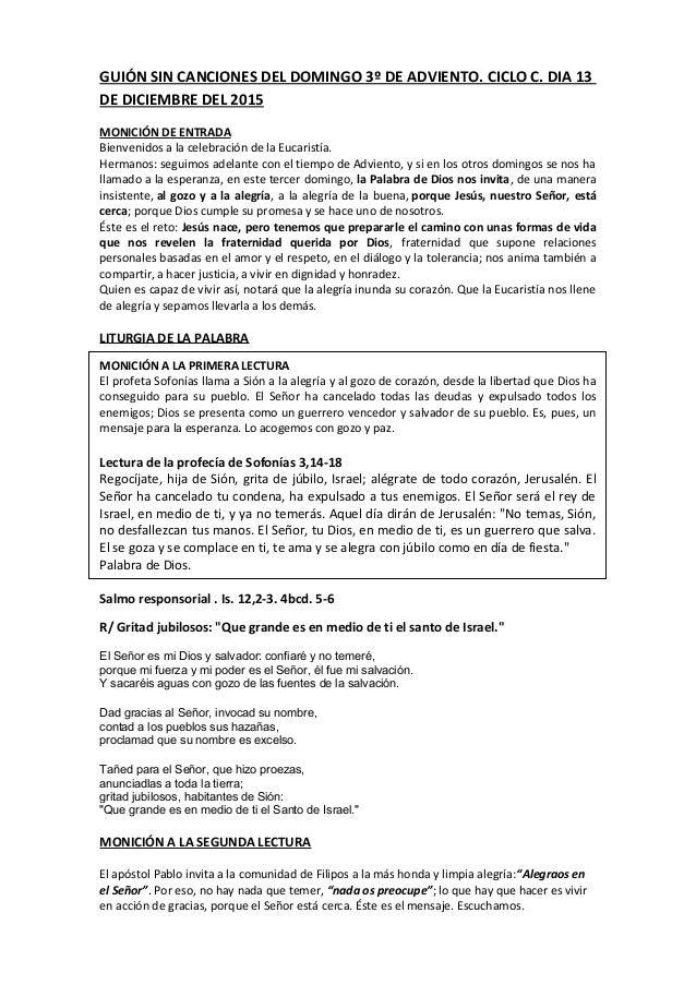 GUIÓN SIN CANCIONES DEL DOMINGO 3º DE ADVIENTO. CICLO C. DIA 13 DE DICIEMBRE DEL 2015 MONICIÓN DE ENTRADA Bienvenidos a la...