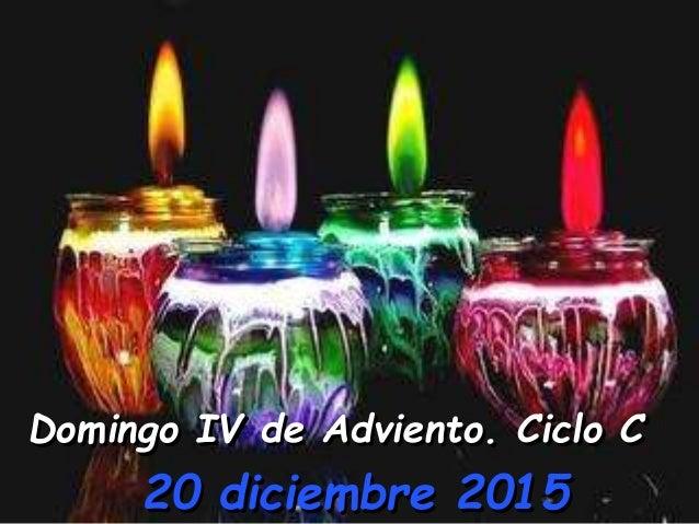 Domingo IV de Adviento. Ciclo C 20 diciembre 2015