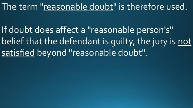 to what extent is reasonable doubt Conviction rates for sexual assault against women are shockingly low, to the extent that,  reasonable doubt is inappropriate, but what standard would do better.