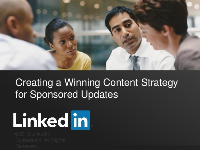 Creating a Winning Content Strategy for Sponsored Updates ©2013 LinkedIn Corporation. All Rights Reserved.