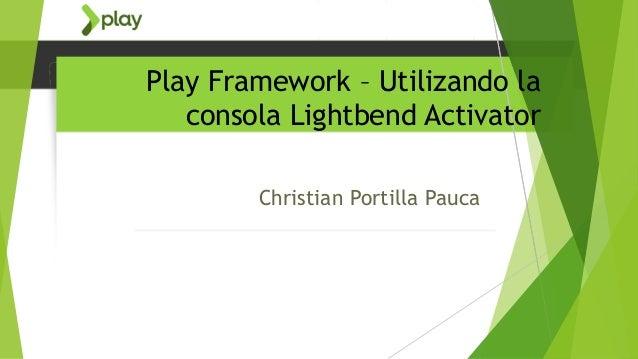 Play Framework – Utilizando la consola Lightbend Activator Christian Portilla Pauca