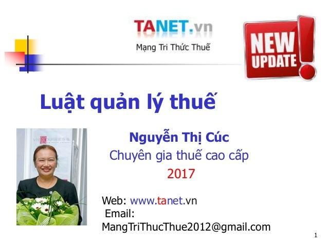 1 Luật quản lý thuế Nguyễn Thị Cúc Chuyên gia thuế cao cấp 2017 Web: www.tanet.vn Email: MangTriThucThue2012@gmail.com