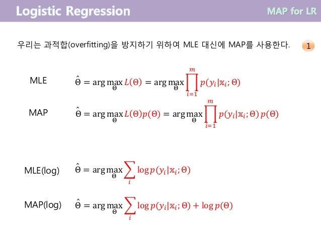 Θ = arg max Θ 𝐿 Θ = arg max Θ ෑ 𝑖=1 𝑚 𝑝(𝑦𝑖 𝕩𝑖; Θ) Θ = arg max Θ 𝐿 Θ 𝑝(Θ) = arg max Θ ෑ 𝑖=1 𝑚 𝑝(𝑦𝑖 𝕩𝑖; Θ) 𝑝(Θ) Θ = arg max ...