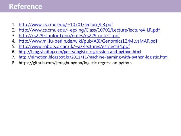 http://1. www.cs.cmu.edu/~10701/lecture/LR.pdf http://2. www.cs.cmu.edu/~epxing/Class/10701/Lecture/lecture4-LR.pdf http:/...