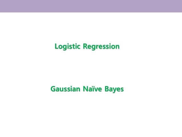Logistic Regression Gaussian Naïve Bayes