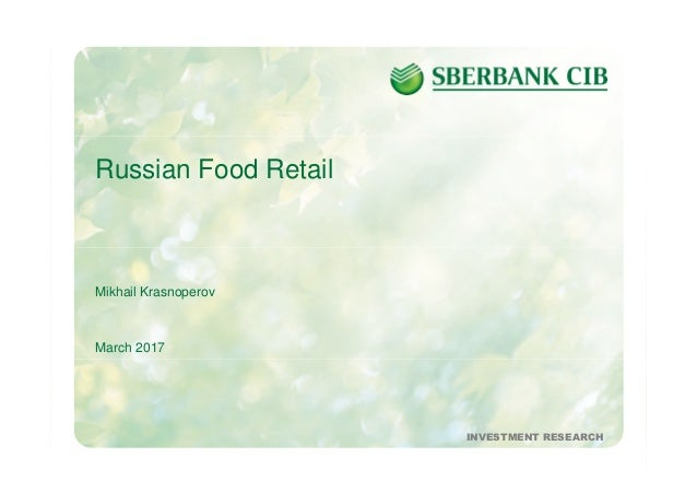 1March 2017 INVESTMENT RESEARCH Russian Food Retail Mikhail Krasnoperov March 2017 INVESTMENT RESEARCH