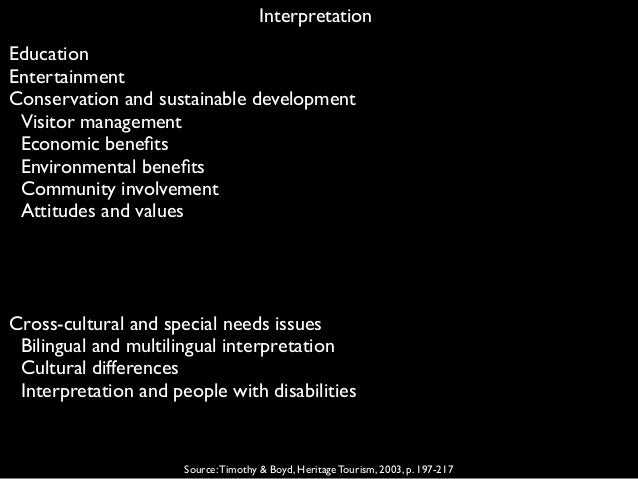 Interpretation Source:Timothy & Boyd, Heritage Tourism, 2003, p. 197-217 Education Entertainment Conservation and sustaina...