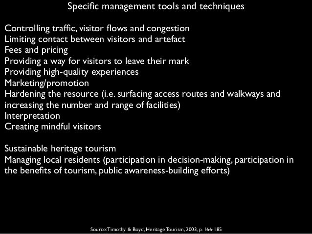 Specific management tools and techniques Source:Timothy & Boyd, Heritage Tourism, 2003, p. 166-185 Controlling traffic, visi...