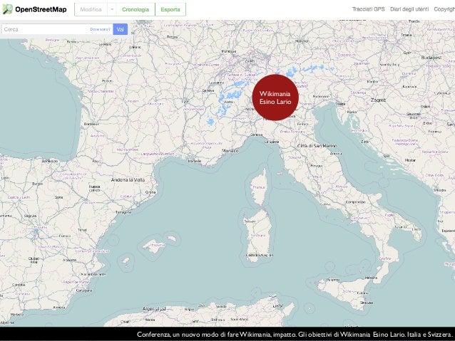 Wikimania Esino Lario Conferenza, un nuovo modo di fare Wikimania, impatto. Gli obiettivi di Wikimania Esino Lario. Italia...