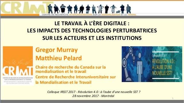 LE TRAVAIL À L'ÈRE DIGITALE : LES IMPACTS DES TECHNOLOGIES PERTURBATRICES SUR LES ACTEURS ET LES INSTITUTIONS Gregor Murra...