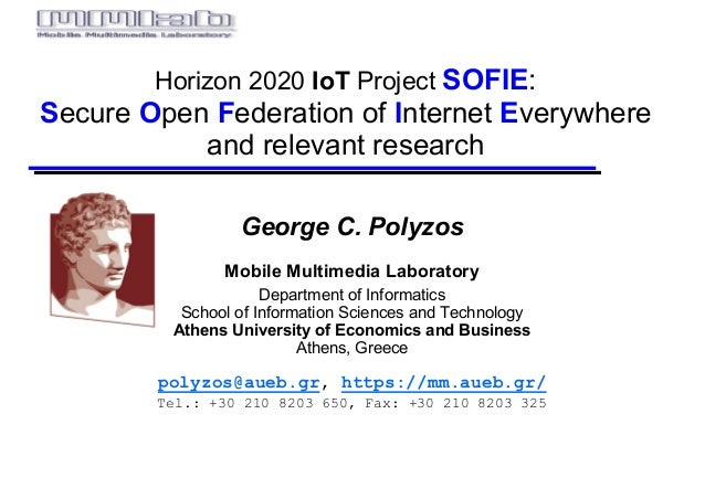Horizon  2020  IoT Project  SOFIE: Secure  Open  Federation  of  Internet  Everywhere   and  relevant  research George C. ...