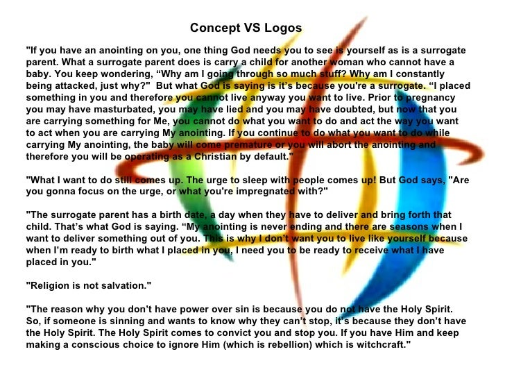 "Concept VS Logos""If you have an anointing on you, one thing God needs you to see is yourself as is a surrogateparent. What..."