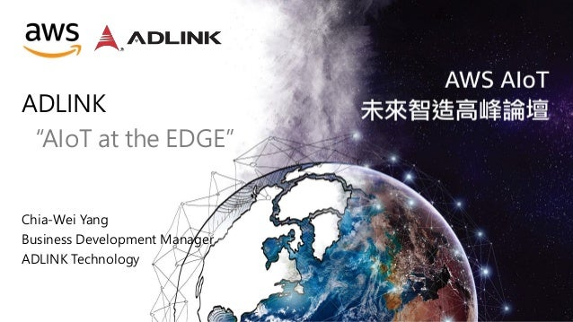 "ADLINK ""AIoT at the EDGE"" Chia-Wei Yang Business Development Manager ADLINK Technology"