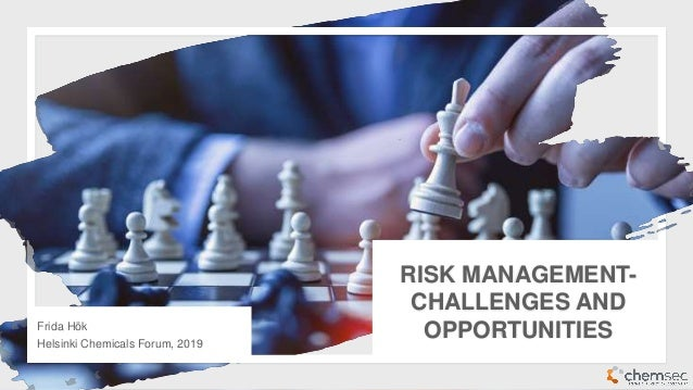 RISK MANAGEMENT- CHALLENGES AND OPPORTUNITIESFrida Hök Helsinki Chemicals Forum, 2019