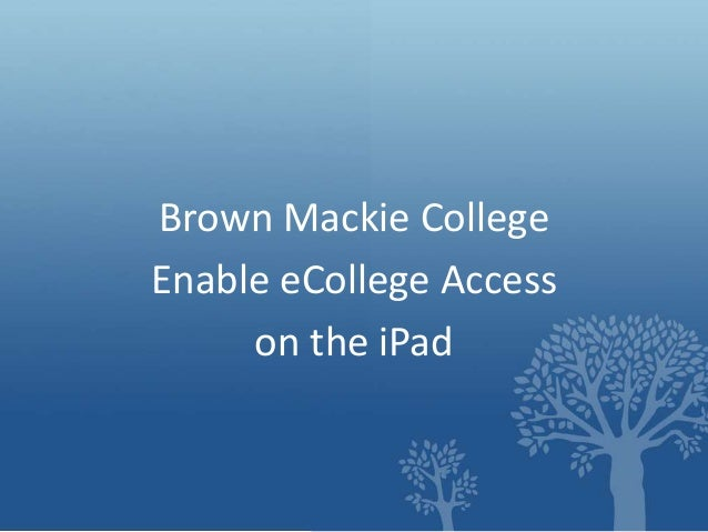 Brown Mackie College Enable eCollege Access on the iPad