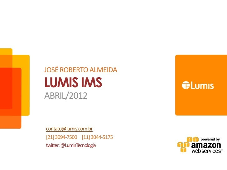 JOSÉ ROBERTO ALMEIDALUMIS IMSABRIL/2012contato@lumis.com.br[21] 3094-7500 [11] 3044-5175twitter: @LumisTecnologia