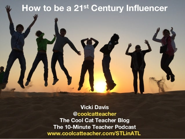 ‹#›@coolcatteacher ‹#›@coolcatteacher How to be a 21st Century Influencer Vicki Davis @coolcatteacher The Cool Cat Teacher...
