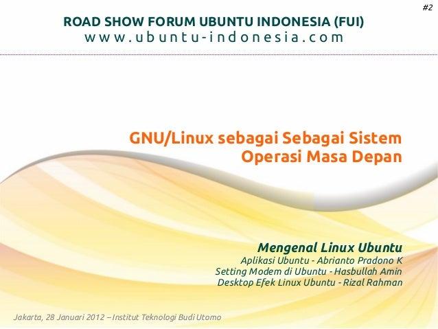 #2  ROAD SHOW FORUM UBUNTU INDONESIA (FUI)  www.ubuntu-indonesia.com  GNU/Linux sebagai Sebagai Sistem Operasi Masa Depan ...