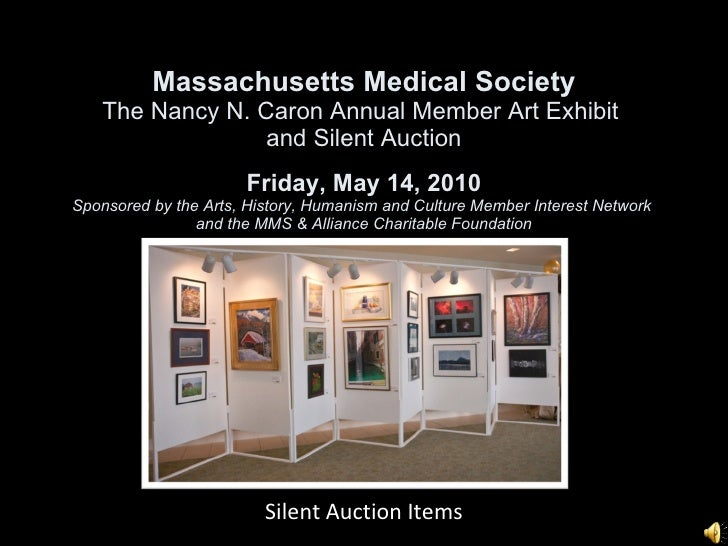 Massachusetts Medical Society The Nancy N. Caron Annual Member Art Exhibit  and Silent Auction Friday, May 14, 2010 Sponso...