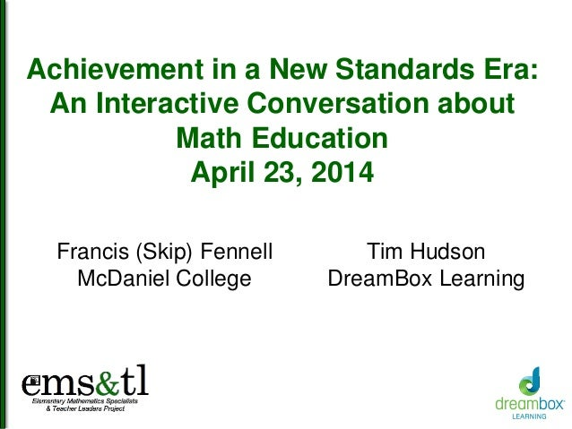 Achievement in a New Standards Era: An Interactive Conversation about Math Education April 23, 2014 Francis (Skip) Fennell...