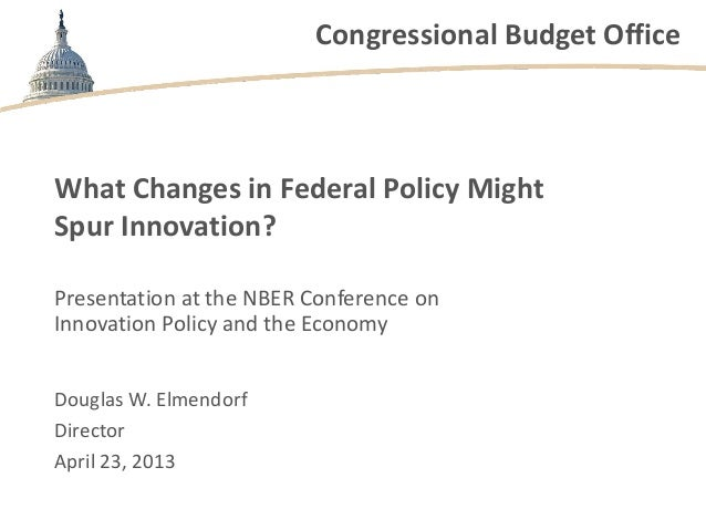 Congressional Budget OfficeWhat Changes in Federal Policy MightSpur Innovation?Presentation at the NBER Conference onInnov...