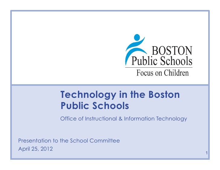 Technology in the Boston              Public Schools              Office of Instructional & Information Technology        ...