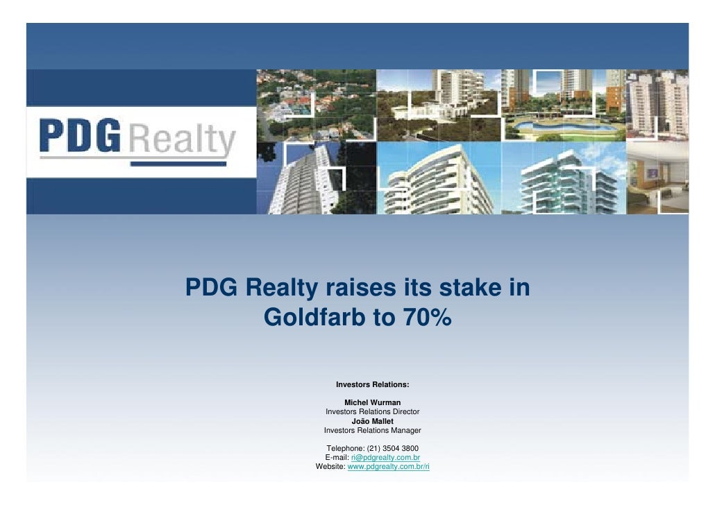 PDG Realty raises its stake in      Goldfarb to 70%                  Investors Relations:                     Michel Wurma...