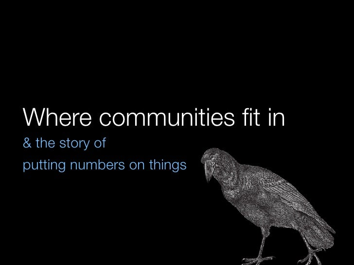 Where communities fit in & the story of putting numbers on things