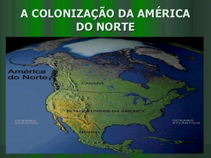 A COLONIZAÇÃO DA AMÉRICA DO NORTE