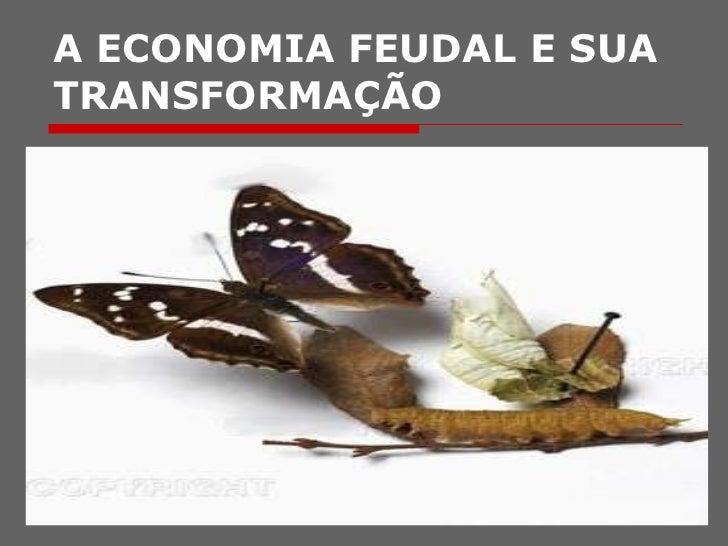 A ECONOMIA FEUDAL E SUA TRANSFORMAÇÃO