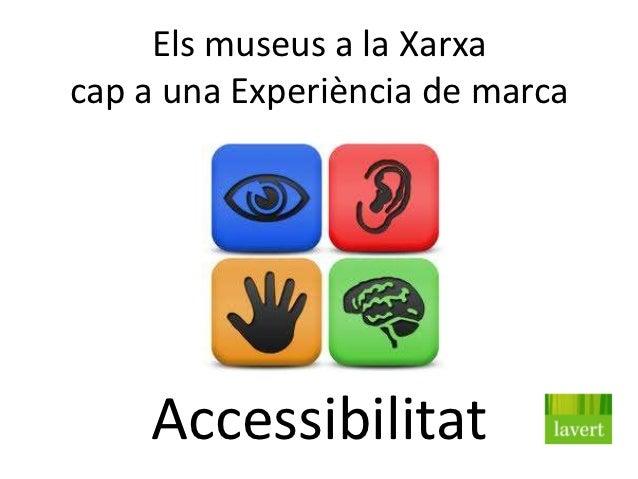 Els museus a la Xarxacap a una Experiència de marca    Accessibilitat