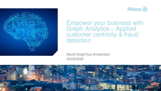 © Copyright Allianz SE AGENDA Empower your business with Graph Analytics – Applied customer centricity & fraud detection N...
