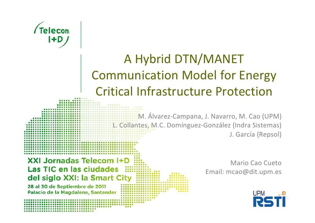 AHybridDTN/MANETCommunicationModelforEnergy CriticalInfrastructureProtection            M.Álvarez‐Campana,J.Na...