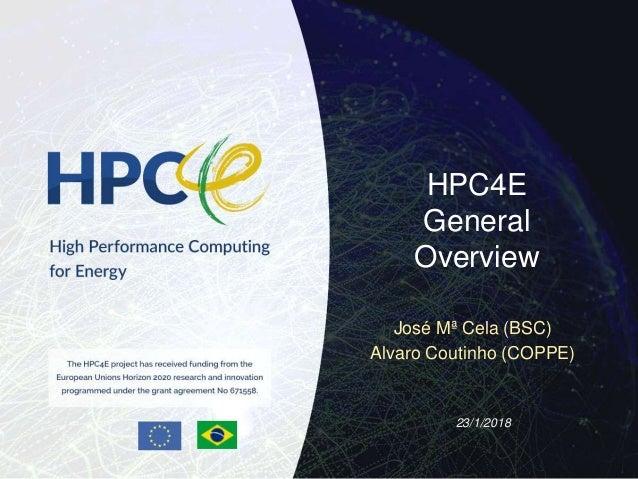23/1/2018 José Mª Cela (BSC) Alvaro Coutinho (COPPE) HPC4E General Overview