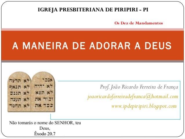 Prof.João Ricardo Ferreira de França joaoricardoferreiradefranca@hotmail.com www.ipdepiripiri.blogspot.com A MANEIRA DE AD...