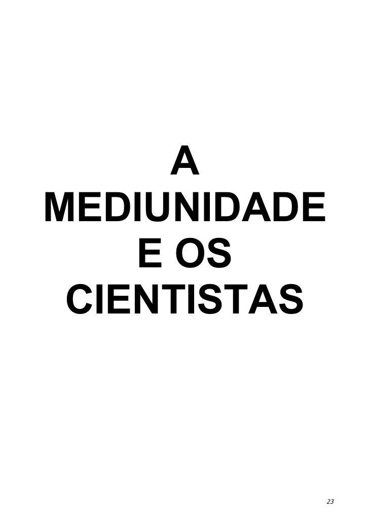 AMEDIUNIDADE    E OS CIENTISTAS          23