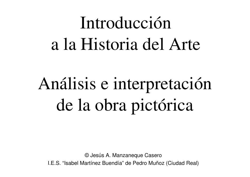 Introducción   a la Historia del Arte  Análisis e interpretación   de la obra pictórica                   © Jesús A. Manza...