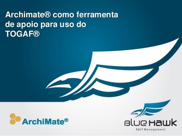 Archimate® como ferramenta de apoio para uso do TOGAF®