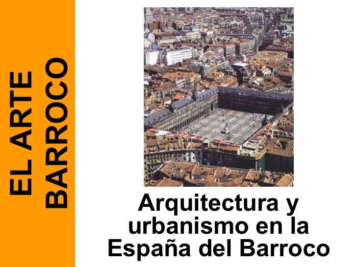 Arquitectura y urbanismo en la España del Barroco EL ARTE BARROCO